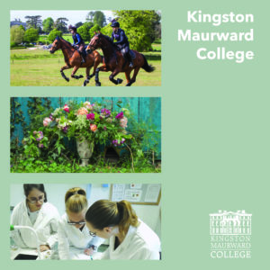 Front cover of the Further Education Prospectus with three images showing a photo of two students riding horses overlooking campus, a photo of a vase with a bouquet of pink roses, and three students in lab coats overlooking a table covered in paper. The text Kingston Maurward College is in the top right with the white Kingston Maurward College logo in the bottom right.
