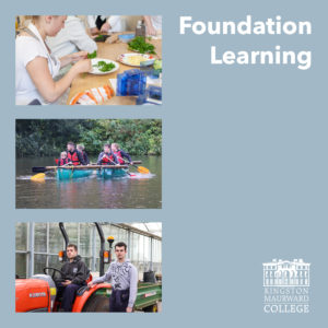 Front cover of Foundation Prospectus showing a photo of a student cooking, another of a group kayaking on the Kingston Maurward lake and a third showing a student sat on a tractor with another stood next to him. Foundation Learning Prospectus is written in the top right with the white Kingston Maurward College logo in the bottom right.
